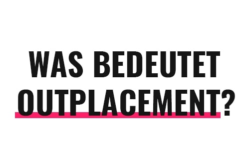 Was bedeutet Outplacement?