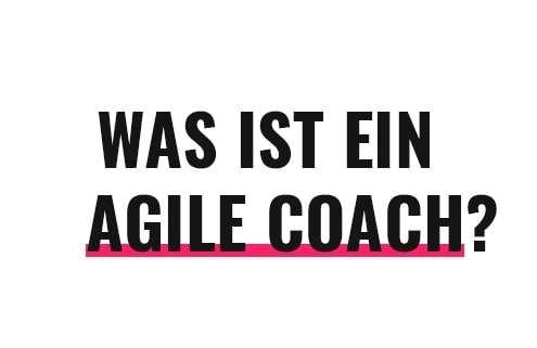 Was ist ein Agile Coach?