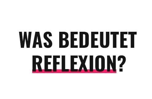 Was bedeutet Reflexion?