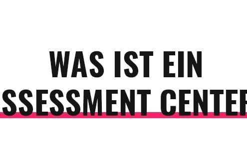Was ist ein Assessment Center?