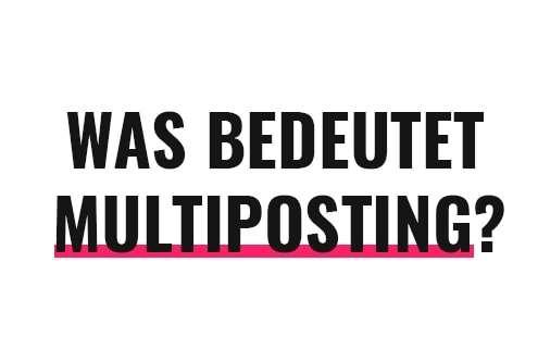 Was bedeutet Multiposting?