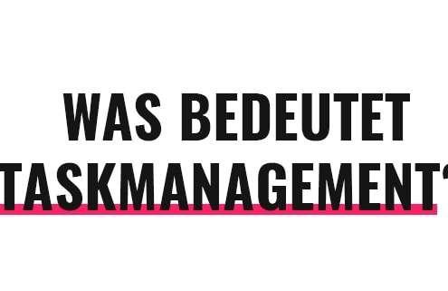 Was bedeutet Taskmanagement?