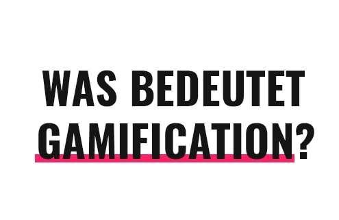 Was bedeutet Gamification?