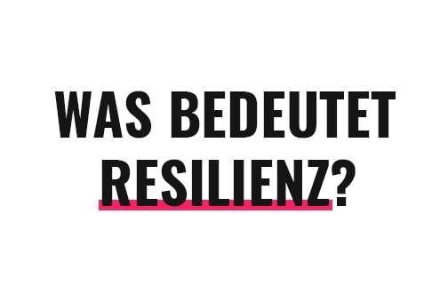 Was bedeutet Resilienz?
